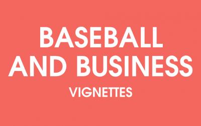 Baseball and Business Vignettes
