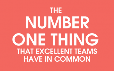 The Number One Thing that Excellent Teams Have in Common