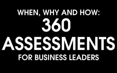 When, Why and How: 360 Assessments for Business Leaders