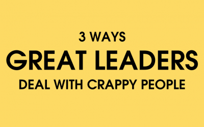 3 Ways Great Leaders Deal With Crappy People